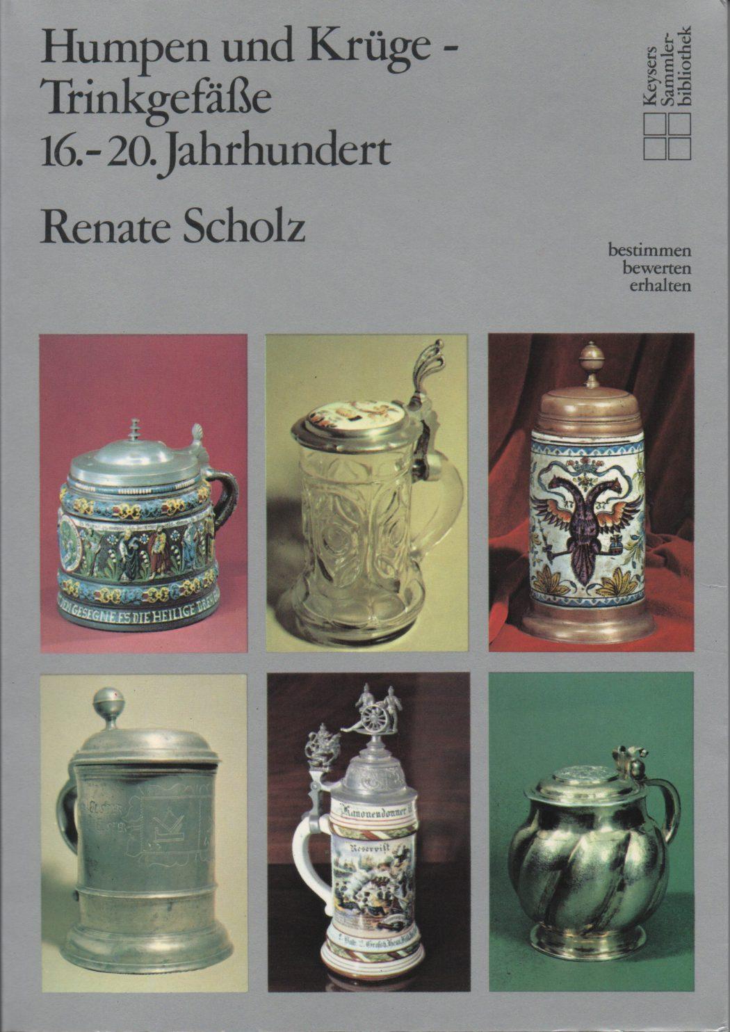 Humpen und Krüge Trinkgefäße 16. - 20. Jahrhundert Autor Renate Scholz