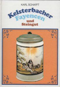 Schafft, Karl und Gudrun Illgen: Kelsterbacher Fayencen Roether Verlag 1988