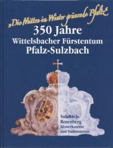 """""""Die Mitten im Winter grünende Pfaltz"""": 350 Jahre Wittelsbacher Fürstentum Pfalz-Sulzbach"""