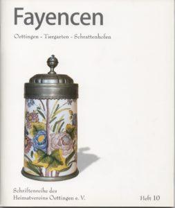 Schriftenreihe Heimatverein Oettingen Heft 10: Fayencen - Zur Geschichte der ManufaktureTiergarten - Schrattenhofen