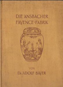 Dr. Adolf Bayer Die Ansbacher Fayence-Fabriken 1928